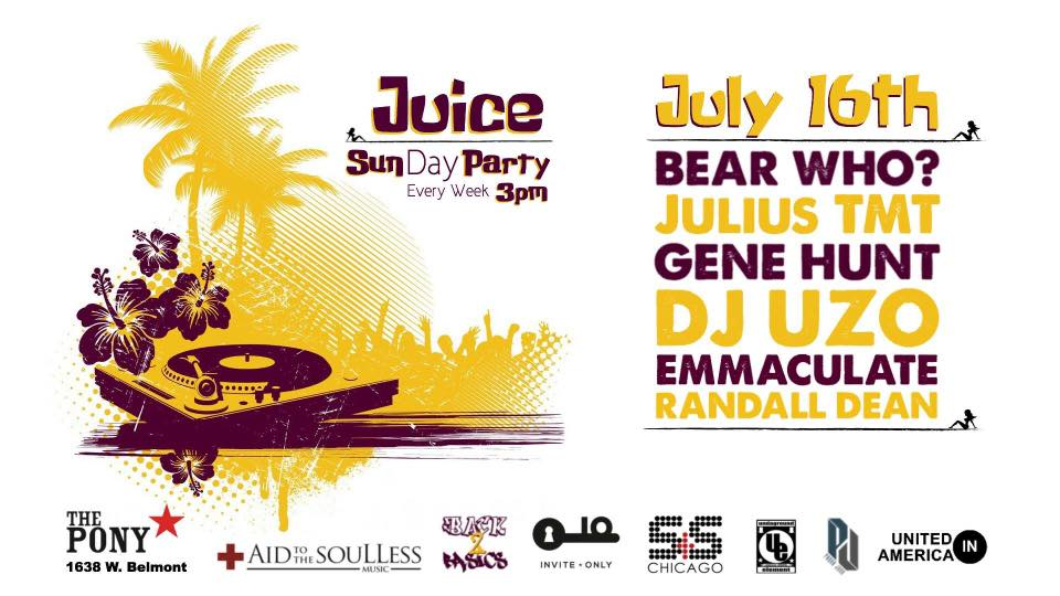 Juice @ The Pony Inn Bear Who?, Julius TMT, Gene Hunt, DJ Uzo, Emmaculate & Randall Dean (Chicago) 07/16/17