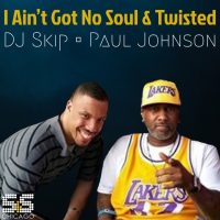 DJ Skip & Paul Johnson - I Aint Got No Soul / Twisted