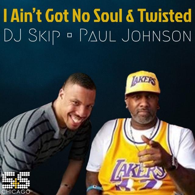 DJ Skip & Paul Johnson - I Aint Got No Soul / Twisted